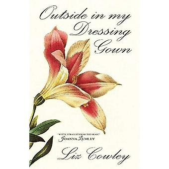 Outside in My Dressing Gown by Liz Cowley - 9781783341511 Book
