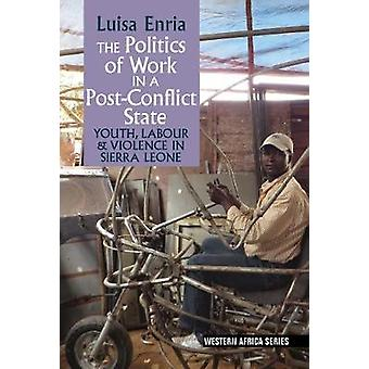The Politics of Work in a Post-Conflict State - Youth - Labour &