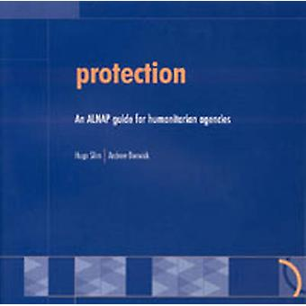 Protection - An ALNAP Guide for Humanitarian Agencies by Hugo Slim - A