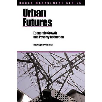 Urban Futures - Economic Growth and Poverty Reduction by Nabeel Hamdi