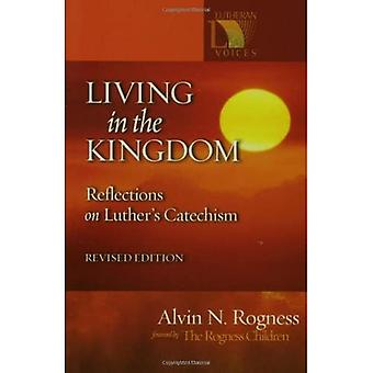 Living in the Kingdom : Reflections on Luthers Catechism