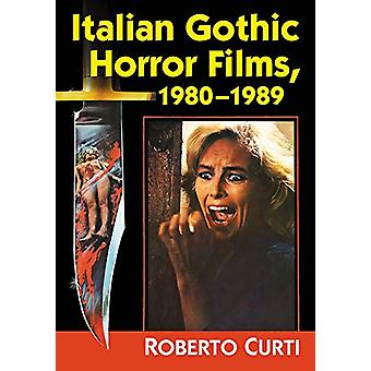 Italian Gothic Horror Films - 1980-1989 by Roberto Curti - 9781476672