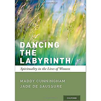 Dancing the Labyrinth - Spirituality in the Lives of Women by Maddy Cu