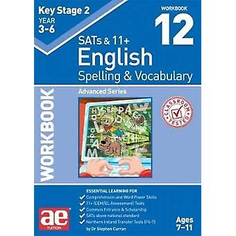 KS2 Spelling & Vocabulary Workbook 12 - Advanced Level by KS2 Spel