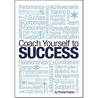 Coach jezelf naar succes door Tom Preston