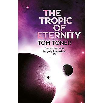 The Tropic of Eternity by Tom Toner - 9781473211438 Book