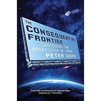 The Consequential Frontier - Challenging the Privatization of Space by