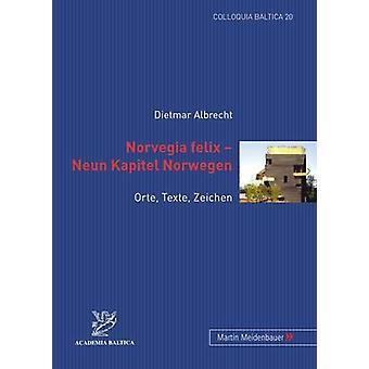 Norvegia Felix - Neun Kapitel Norwegen - Orte - Texte - Zeichen by Die