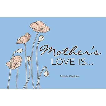 Mother'S Love is... by Mina Parker - 9781573244060 Book