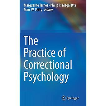 The Practice of Correctional Psychology by Edited by Marguerite Ternes & Edited by Philip R Magaletta & Edited by Marc W Patry