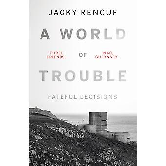 A World of Trouble  Fateful Decisions by Jacky Renouf