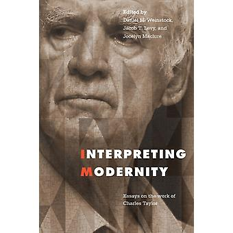 Interpreting Modernity by Edited by Jacob Levy & Edited by Jocelyn Maclure & Edited by Daniel M Weinstock