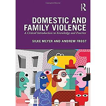 Domestic and Family Violence - A Critical Introduction to Knowledge an