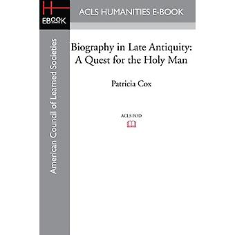 Biography in Late Antiquity - A Quest for the Holy Man by Patricia Cox