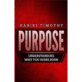 Purpose - Understanding Why You Were Born by Dabiri Timothy - 97817975