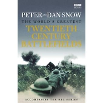 The Worlds Greatest Twentieth Century Battlefield by Peter and Dan Snow