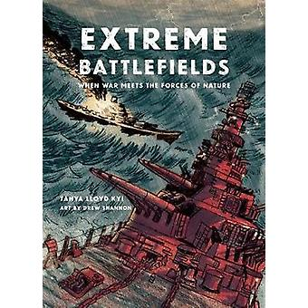 Extreme Battlefields  When War Meets the Forces of Nature by Illustrated by Drew Shannon Tanya Lloyd Kyi