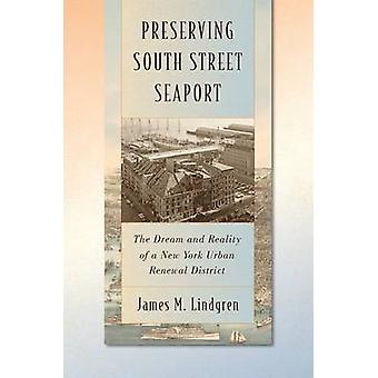 Preserving South Street Seaport The Dream and Reality of a New York Urban Renewal District by Lindgren & James M.