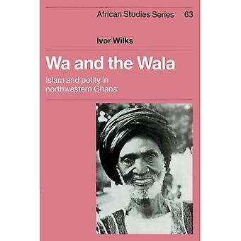 Wa and the Wala : Islam and Polity in Northwestern Ghana