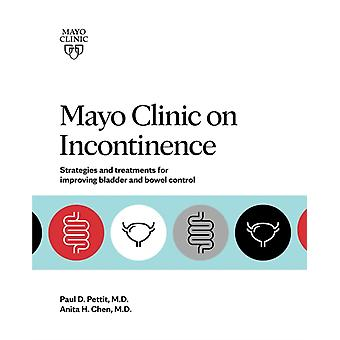 Mayo Clinic On Incontinence by Paul D. PettitAnita H. Chen
