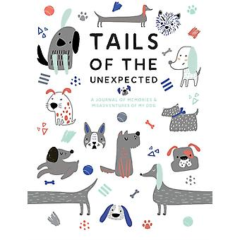 Tails of the Unexpected A Journal of Memories and Misadventures of my Dog by Joanna Gray