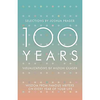 100 Years - Wisdom from Famous Writers on Every Year of Your Life by J