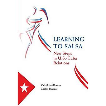 Learning to Salsa - New Steps in U.S.-Cuba Relations by Vicki Huddlest
