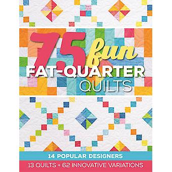 75 Fun Fat-Quarter Quilts - 13 Quilts + 62 Innovative Variations by Ro