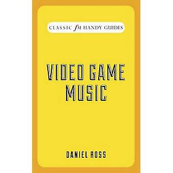 Video Game Music (Classic FM Handy Guides) by Daniel Ross - 978190965