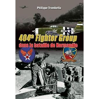 404th Fighter Group - Dans La Bataille De Normandie by Philippe Trombe