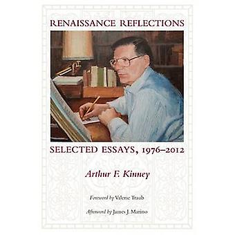 Renaissance Reflections - Selected Essays by Arthur F. Kinney - 978162