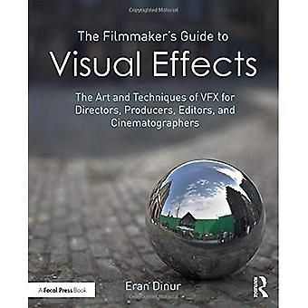 De Filmmaker's gids voor visuele effecten: de kunst en de technieken van Vfx voor bestuurders, producenten, uitgevers en cineasten