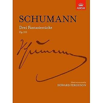 Drei Fantasiestocke, op. 111 (Signature Series (ABRSM))