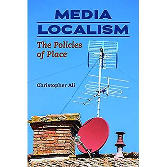 Media Localism: The Policies of Place (History of Communication)