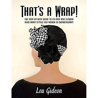 That's A Wrap!: The Step-by-Step Guide to 29 Easy and Elegant Head Wrap� Styles for Women in Chemotherapy