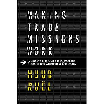 Making Trade Missions Work:� A Best Practice Guide to International Business and Commercial Diplomacy