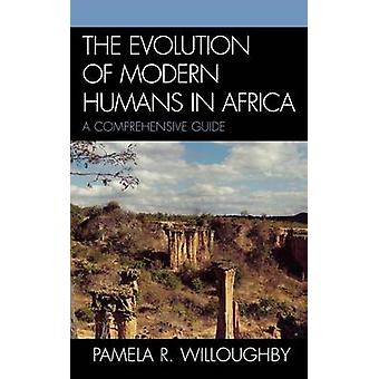 The Evolution of Modern Humans in Africa A Comprehensive Guide by Willoughby & Pamela