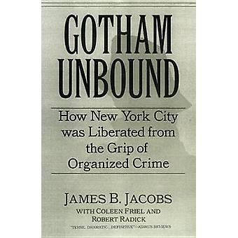 Gotham Unbound by James B. JacobsColeen FrielRobert Raddick