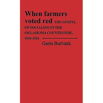 When Farmers Voted Red The Gospel of Socialism in the Oklahoma Countryside 19101924 by Burbank & Garin