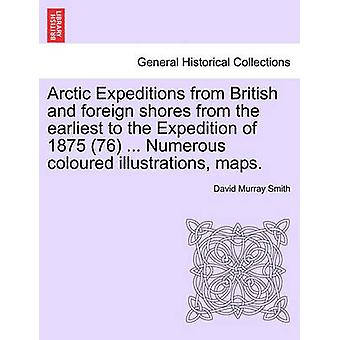 Arctic Expeditions from British and foreign shores from the earliest to the Expedition of 1875 76 ... Numerous coloured illustrations maps. by Smith & David Murray