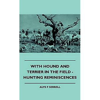 With Hound and Terrier in the Field  Hunting Reminiscences by Serrell & Alys F.