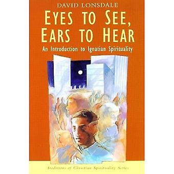 Eyes to See, Ears to Hear: Introduction to Ignatian Spirituality (Christian Spirituality Series)