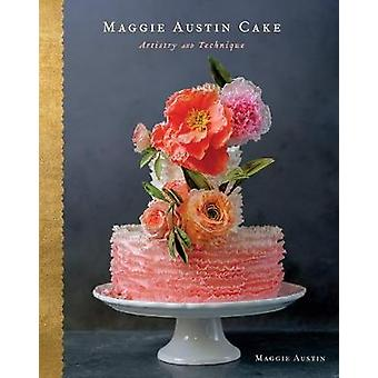 Maggie Austin Cake - Artistry and Technique by Maggie Austin - 9780544