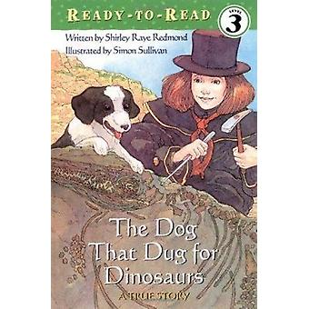 The Dog That Dug for Dinosaurs - A True Story by Redmond - Shirley Ray