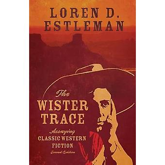The Wister Trace - Assaying Classic Western Fiction (2nd) by Loren D E