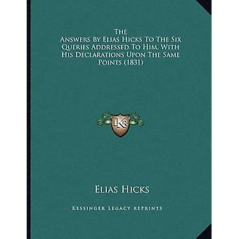 The Answers by Elias Hicks to the Six Queries Addressed to Him - with