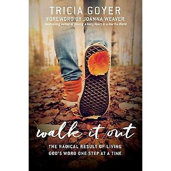 Walk It Out - The Radical Result of Living God's Word One Step at a Ti
