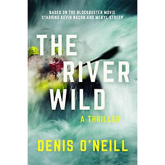 The River Wild - A Thriller by Dennis O'Neill - 9781510715981 Book