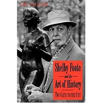 Shelby Foote and the Art of History - Two Gates to the City by James P