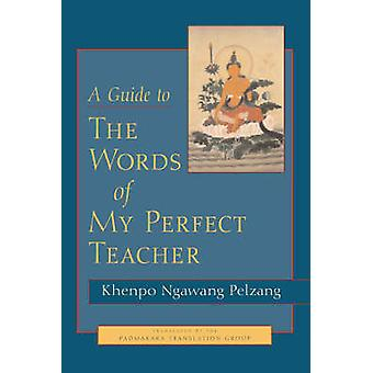 A Guide to the Words of My Perfect Teacher by Khenpo Ngawang Pelzang